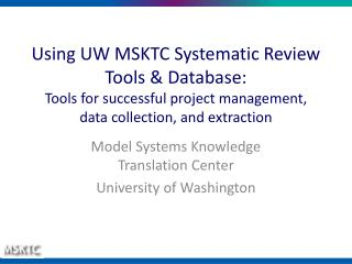 Using UW MSKTC Systematic Review Tools & Database: Tools for successful project management, data collection, and ext