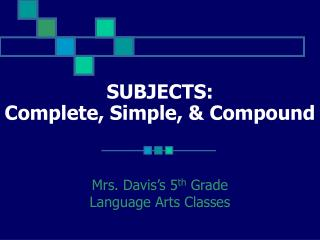 SUBJECTS: Complete, Simple, & Compound