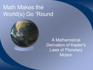 Math Makes the  World(s) Go 'Round