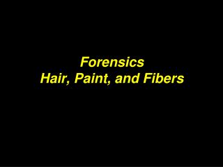 Forensics Hair, Paint, and Fibers