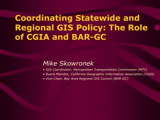 Coordinating Statewide and Regional GIS Policy: The Role of CGIA and BAR-GC