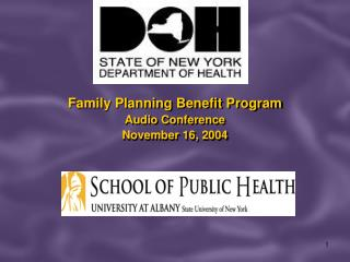 Family Planning Benefit Program Audio Conference November 16, 2004