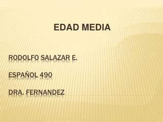 Rodolfo salazar e. EspaÑol 490 Dra . Fernandez