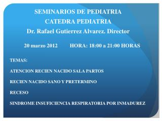 SEMINARIOS DE PEDIATRIA CATEDRA PEDIATRIA Dr. Rafael Gutierrez Alvarez. Director