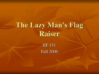 The Lazy Man's Flag Raiser