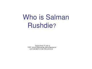 Who is Salman Rushdie ?