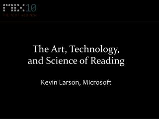 The Art, Technology,  and Science of Reading