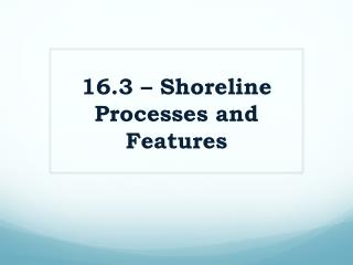 16.3 – Shoreline Processes and Features