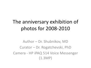 The anniversary exhibition of photos for 2008-2010