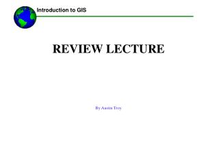 REVIEW LECTURE By Austin Troy
