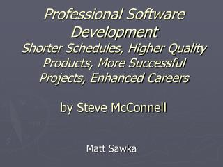 Professional Software Development Shorter Schedules, Higher Quality Products, More Successful Projects, Enhanced Careers