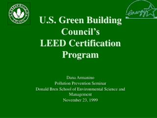 U.S. Green Building Council's                    LEED Certification Program Dana Armanino Pollution Prevention Seminar