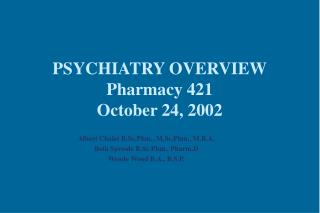 PSYCHIATRY OVERVIEW Pharmacy 421 October 24, 2002