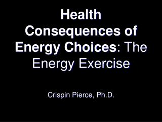 Health Consequences of Energy Choices : The Energy Exercise