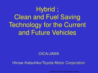 Hybrid ; Clean and Fuel Saving Technology for the Current and Future Vehicles