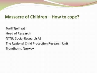 Massacre  of Children –  How  to  cope ?