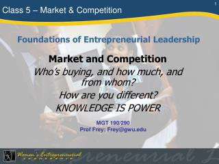 Market and Competition Who's buying, and how much, and from whom? How are you different? KNOWLEDGE IS POWER