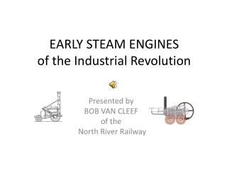 EARLY STEAM ENGINES of the Industrial Revolution