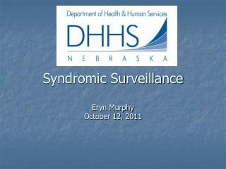 Syndromic Surveillance Eryn Murphy October 12, 2011