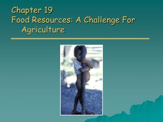 Chapter 19 Food Resources: A Challenge For Agriculture