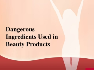 Dangerous Ingredients Used in Beauty Products