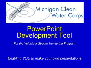 PowerPoint Development Tool For the Volunteer Stream Monitoring Program Enabling YOU to make your own presentations
