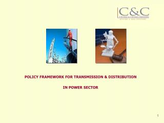POLICY FRAMEWORK FOR TRANSMISSION & DISTRIBUTION IN POWER SECTOR