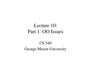 Lecture 10: Part 1: OO Issues