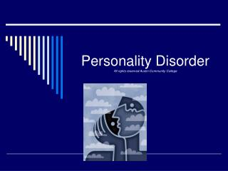 Personality Disorder All rights reserved Austin Community College