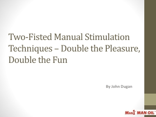 Two-Fisted Manual Stimulation Techniques