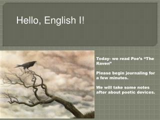 "Today- we read Poe's ""The Raven"" Please begin journaling for a few minutes. We will take some notes after about poetic"
