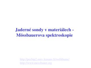 J aderné sondy v materiálech  - M ö ssbauerova spektroskopie