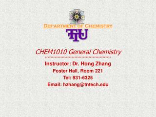 Department of Chemistry CHEM1010 General Chemistry *********************************************** Instructor: Dr. Hong