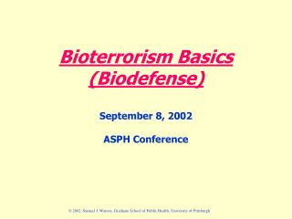 Bioterrorism Basics (Biodefense) September 8, 2002 ASPH Conference