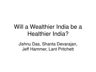 Will a Wealthier India be a Healthier India?
