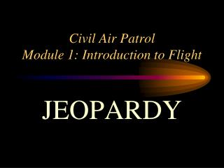 Civil Air Patrol  Module 1: Introduction to Flight