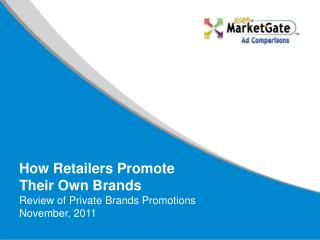 How Retailers Promote Their Own Brands Review of Private Brands Promotions November, 2011