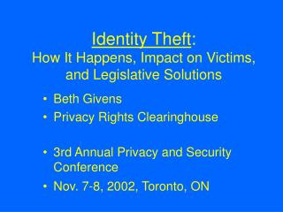 Identity Theft : How It Happens, Impact on Victims, and Legislative Solutions