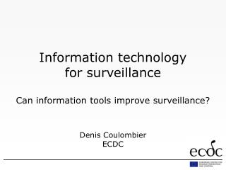 Information technology  for surveillance Can information tools improve surveillance?