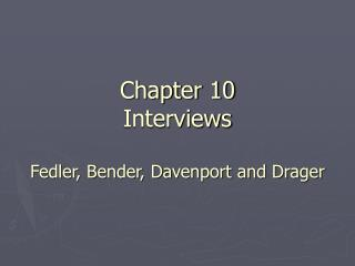 Chapter 10  Interviews Fedler, Bender, Davenport and Drager