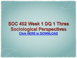 SOC 402 Week 1 DQ 1 Three Sociological Perspectives