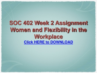 SOC 402 Week 2 Assignment Women and Flexibility in the Workp