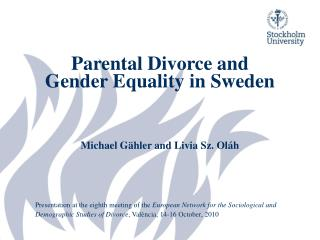 Parental Divorce and  Gender Equality in Sweden    Michael G hler and Livia Sz. Ol h    Presentation at the eighth meeti