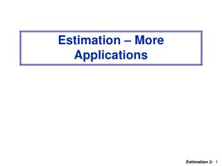 Estimation – More Applications