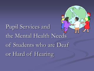 Pupil Services and  the Mental Health Needs                  of Students who are Deaf  or Hard of Hearing
