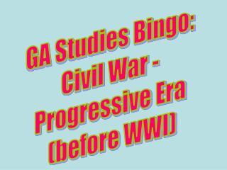GA Studies Bingo:  Civil War -  Progressive Era  (before WWI)