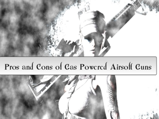 Pros and Cons of Gas Powered Airsoft Guns