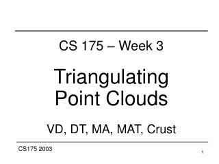 CS 175 – Week 3 Triangulating Point Clouds VD, DT, MA, MAT, Crust
