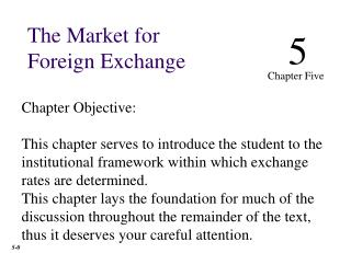 Chapter Objective: This chapter serves to introduce the student to the institutional framework within which exchange rat