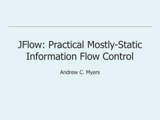 JFlow: Practical Mostly-Static Information Flow Control